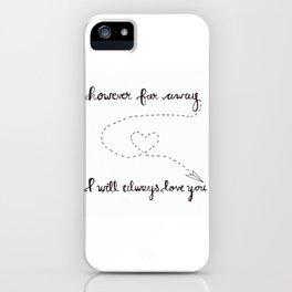 However Far Away... iPhone Case