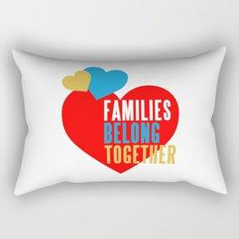 FAMILIES BELONG TOGETHER Rectangular Pillow