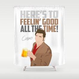 Feelin' Good All the Time! Shower Curtain
