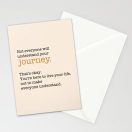 Not everyone will understand your journey. That's ok. Stationery Cards
