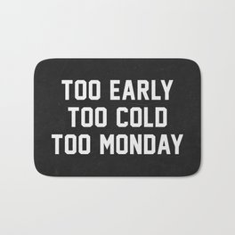 Too Early Too Cold Too Monday Bath Mat