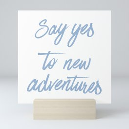 Say Yes to New Adventures Cerulean Blue Brushed Quote Mini Art Print