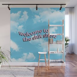 Welcome to the Shit Show Wall Mural