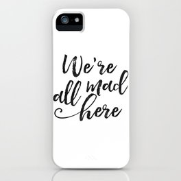 We're All Mad Here,Movies Quote,Funny Print,Kids Room Decor,Nursery Decor,hand Lettering,Kids Gift iPhone Case