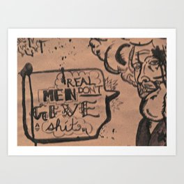 Real men don't give a shit Art Print