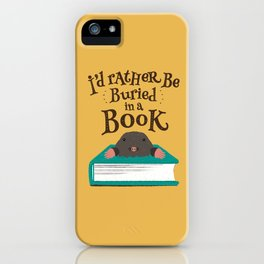 I'd Rather be Buried in a Book - Mole iPhone Case