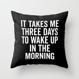 Three Days Wake Up Funny Quote Throw Pillow