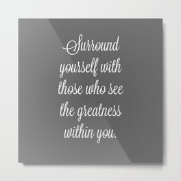 Surround with Greatness Metal Print