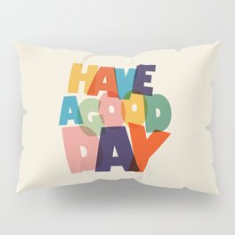 HAVE A GOOD DAY - typography Pillow Sham