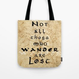 Not all those who wander are lost... Tote Bag