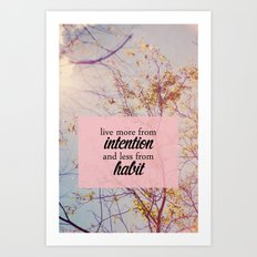 live from intention. Art Print