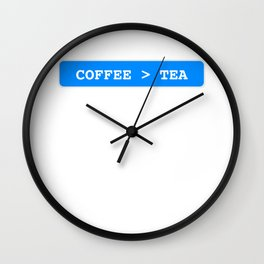 Coffee is Greater Than Tea - Coffee Lover - Coffee Party Wall Clock