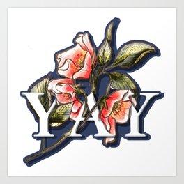 Yay Flowers Art Print