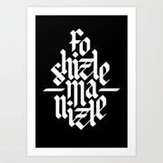 Fo Shizzle Ma Nizzle Art Print