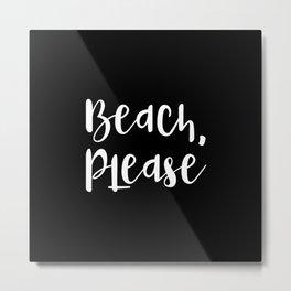 Beach, Please Metal Print