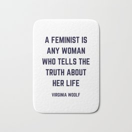 A feminist is any woman who tells the truth about her life - Virginia Woolf Quote Bath Mat
