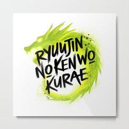 Ryuujin no Ken wo Kurae Metal Print