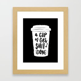 A Cup of Get Shit Done black and white monochrome typography poster design home wall bedroom decor Framed Art Print