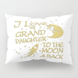 I Love My GrandDaughter to the Moon and Back Pillow Sham