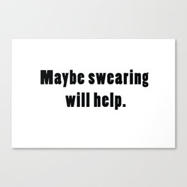 Maybe swearing will help. Canvas Print