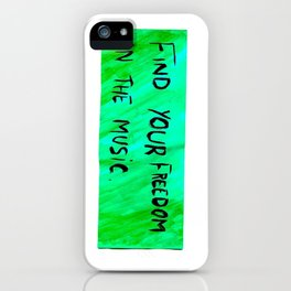 FIND YOUR FREEDOM IN THE MUSIC. iPhone Case