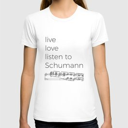 Live, love, listen to Schumann T-shirt