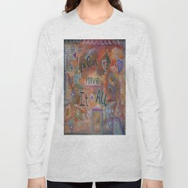 You can have it all Long Sleeve T-shirt