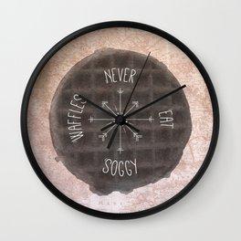 Never Eat Soggy Waffles Wall Clock