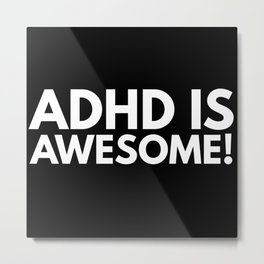 ADHD Is Awesome ADHD Awareness Metal Print