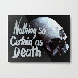 Nothing so certain as death Metal Print