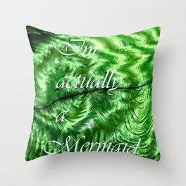 I´m Actually A Mermaid - Green Throw Pillow