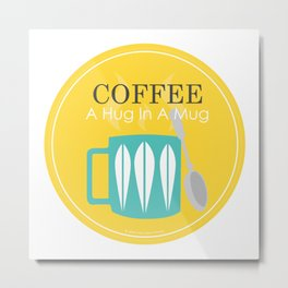 COFFEE - A Hug In A Mug Metal Print