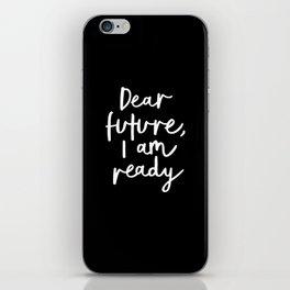 Dear Future, I Am Ready black-white typography poster design modern canvas wall art home decor iPhone Skin
