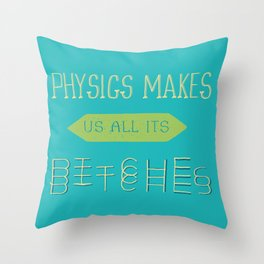 Physics makes us all its bitches Throw Pillow