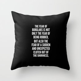 The fear of burglars is not only the fear of being robbed but also the fear of a sudden and unexpected clutch out of the darkness Throw Pillow