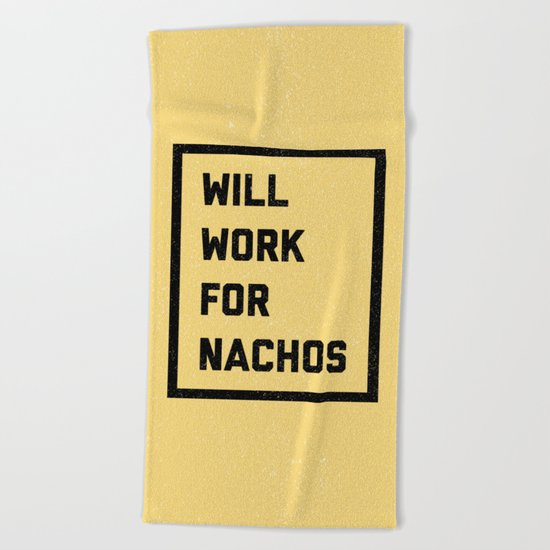 Work For Nachos Funny Quote Beach Towel