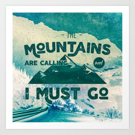 The Mountains are Calling & I Must Go Art Print