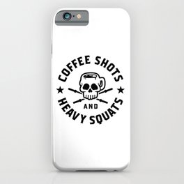 Coffee Shots And Heavy Squats v2 iPhone Case