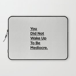 You Did Not Wake Up to Be Mediocre black and white minimalist typography home room wall decor Laptop Sleeve