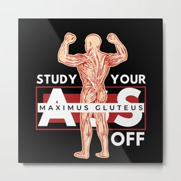 Study your gluteus, ass off muscles Metal Print