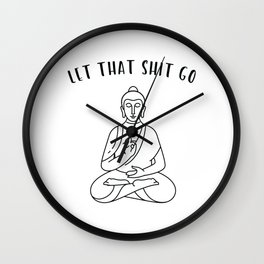 "Yoga Tee ""Let That Shit Go!"" T-shirt Design Buddha Buddhist Buddhism Relax Meditate Focus Breathe  Wall Clock"