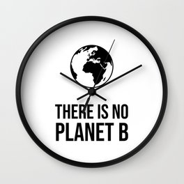 THERE IS NO PLANET B - Save the earth Wall Clock
