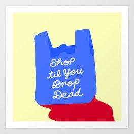 SHOP TIL YOU DROP DEAD Art Print