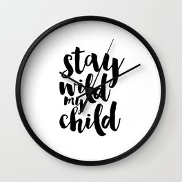 Stay Wild My Child, Kids Gift,Nursery Decor,Quote Prints,Typography Poster,Kids Room Decor Wall Clock