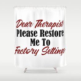 Funny Therapy Design Restore Factory Settings Therapist Meme Shower Curtain