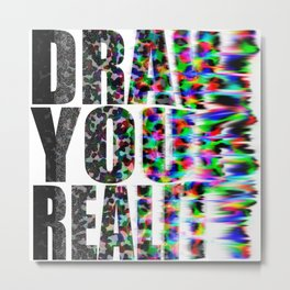 Draw Your Reality Metal Print