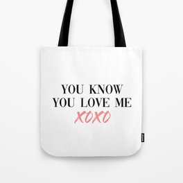 you know you love me Tote Bag