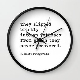 They Slipped Briskly Into An Intimacy, F. Scott Fitzgerald Quote Wall Clock