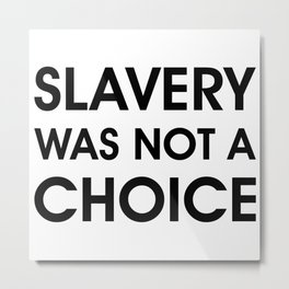 Slavery Was NOT a Choice Metal Print