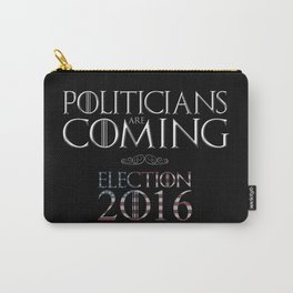Politicians are Coming Carry-All Pouch